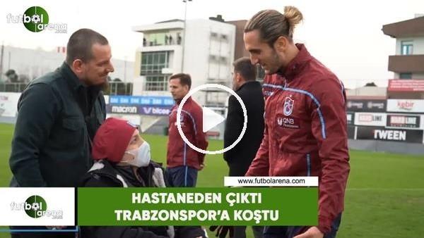 'Hastaneden çıktı, Trabzonspor'a koştu