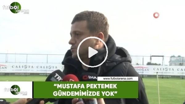 """'Hakan Keleş: """"Mustafa Pektemek gündemimizde yok"""""""