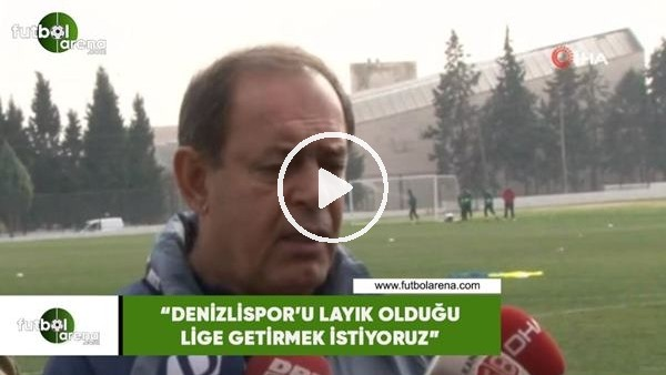 """'Yücel İldiz: """"Hedefimiz Denizlispor'u layık olduğu lige getirmek"""""""