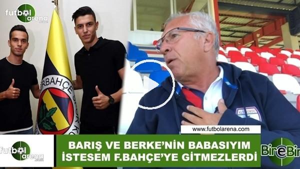 """'Mehmet Seyit Özkan: """"Barış ve Berke'nin babasıyım, istesem Fenerbahçe'ye gidemezlerdi"""""""