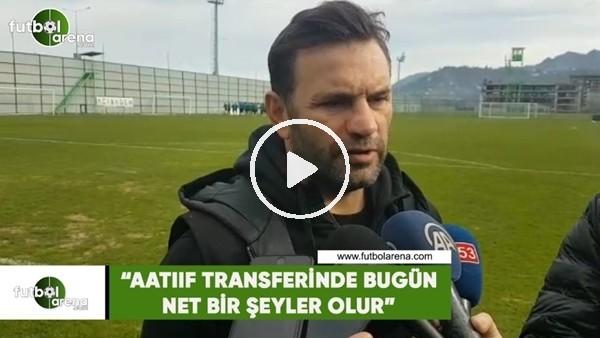 """'Okan Buruk: """"Aatıf transferinde bugün net bir şeyler olur"""""""