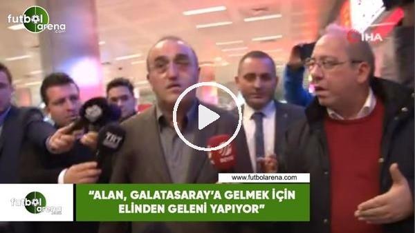 """'Abdurrahim Albayrak: """"Alan, Galatasaray'a gelmek için elinden geleni yapıyor"""""""