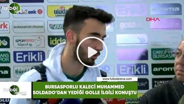 'Bursasporlu kaleci Muhammed, Soldado'dan yediği golle ilgili konuştu