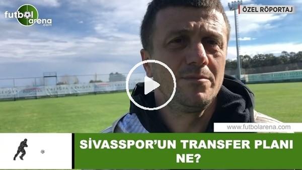 'Sivasspor'un transfer planı ne?