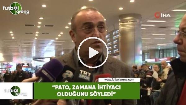 """'Abdurrahim Albayrak: """"Pato, zamana ihtiyacı olduğunu söyledi"""""""
