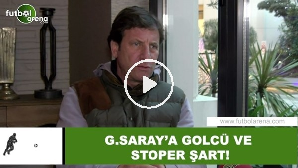 "Kaya Çilingiroğlu: ""Galatasaray'a golcü ve stoper şart"""