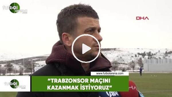"""'Hakan Keleş: """"Trabzonspor maçını kazanmak istiyoruz"""""""