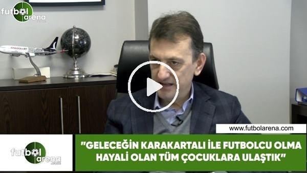 """'Metin Albayrak: """"Geleceğin Karakartalı ile futbolcu olma hayali olan tüm çocuklara ulaştık"""""""