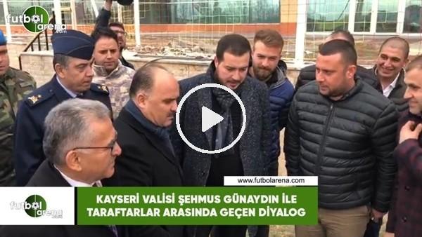 'Kayseri Valisi Şehmus Günaydın ile taraftarlar arasında geçen diyalog