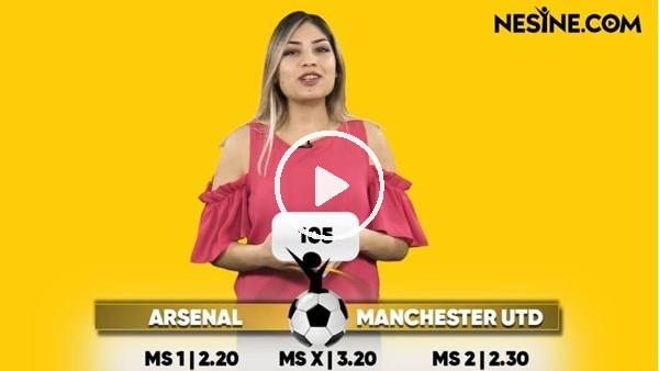 'Arsenal - Manchester United TEK MAÇ Nesine'de! TIKLA & OYNA
