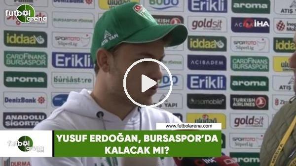 'Yusuf Erdoğan, Bursaspor'da kalacak mı?