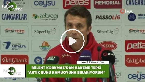 """'Bülent Korkmaz'dan maçın hakemine tepki! """"Artık bunu kamuoyuna bırakıyorum"""""""