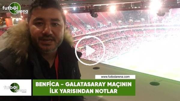 Benfica - Galatasaray maçının ilk yarısından notlar