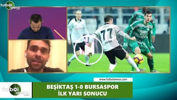 'Beşiktaş - Bursaspor devre arası yorumları