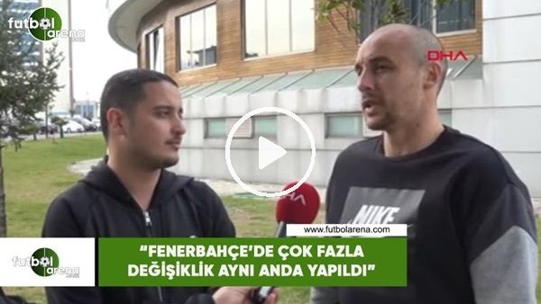 """'Aatıf Chahechouhe: """"Fenerbahçe'de çok fazla değişiklik aynı anda yapıldı"""""""