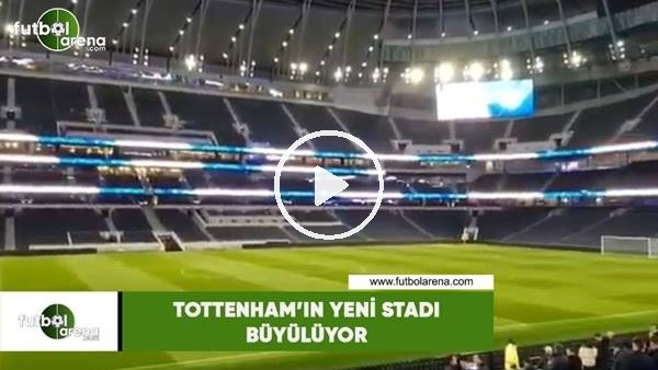 'Tottenham'ın yeni stadı büyülüyor