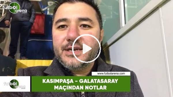 'Kasımpaşa - Galatasaray maçından notlar