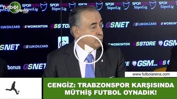 "'Mustafa Cengiz: ""Trabzonspor karşısında müthiş fubol oynadık"""