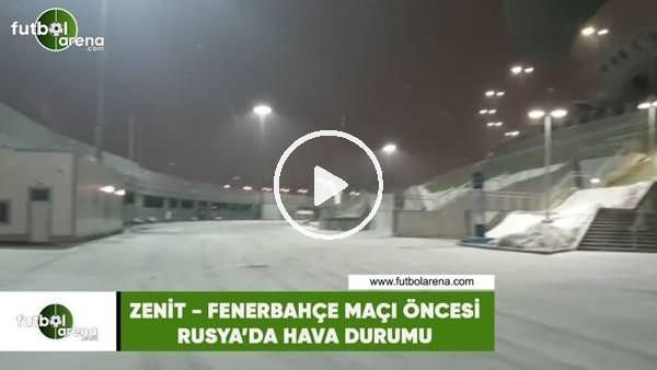 'Zenit - Fenerbahçe maçı öncesi Rusya'da hava durumu