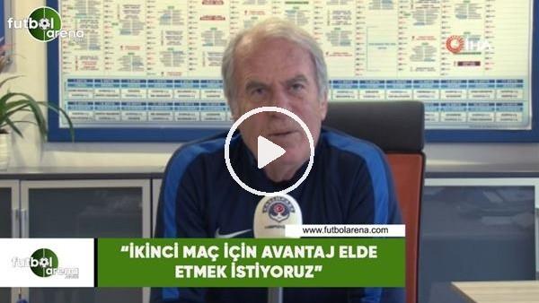 """'Mustafa Denizli: """"İkinci maç için avantaj elde etmek istiyoruz"""""""