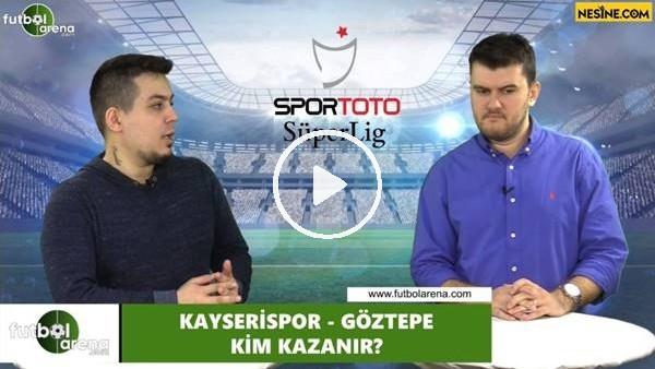 'Kayserispor - Göztepe maçını kim kazanır?