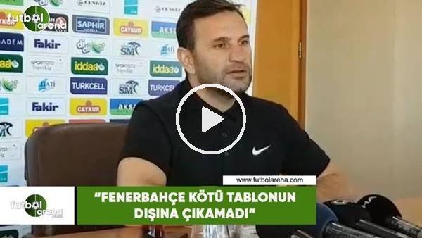 """'Okan Buruk: """"Fenerbahçe kötü tablonun dışına çıkamadı"""""""