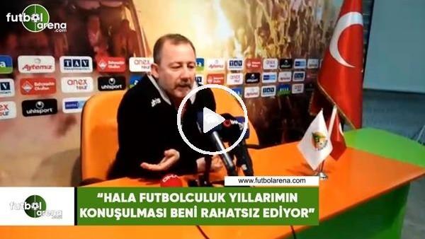 """'Sergen Yalçın: """"Hala futbolculuk yıllarımın konuşulması beni rahatsız ediyor"""""""