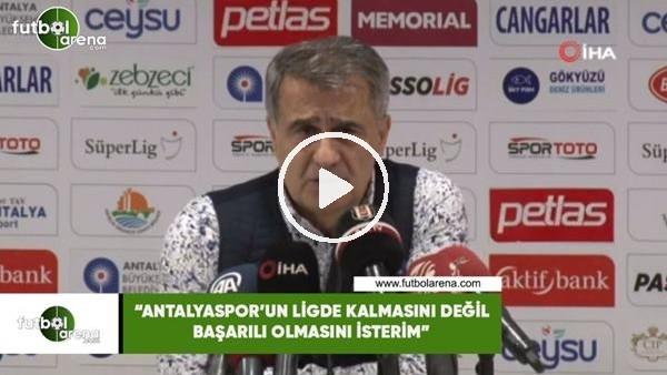 """'Şenol Güneş: """"Antalyaspor'un ligde kalmasını değil başarlı olmasını isterim"""""""