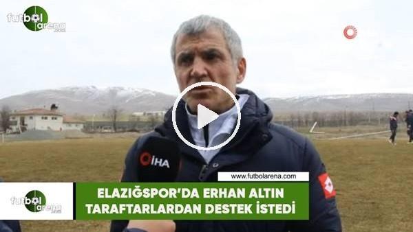'Elazığspor'da Erhan Altın, taraftarlardan destek istedi