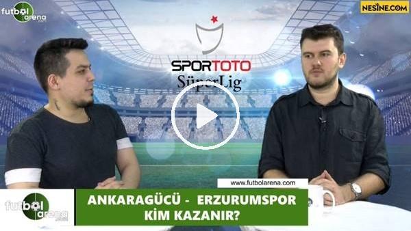 'Ankaragücü - Erzurumspor maçını kim kazanır?