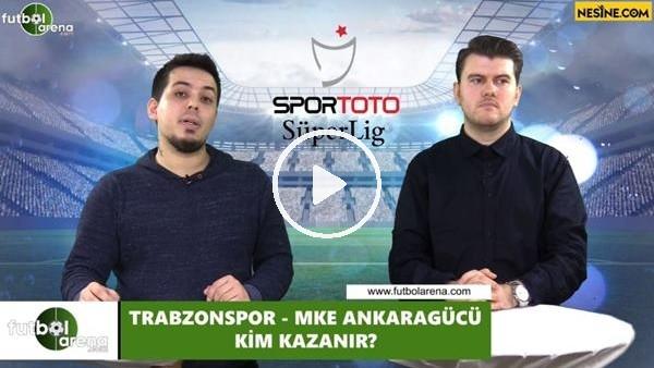 'Trabzonspor - Ankaragücü maçını kim kazanır?