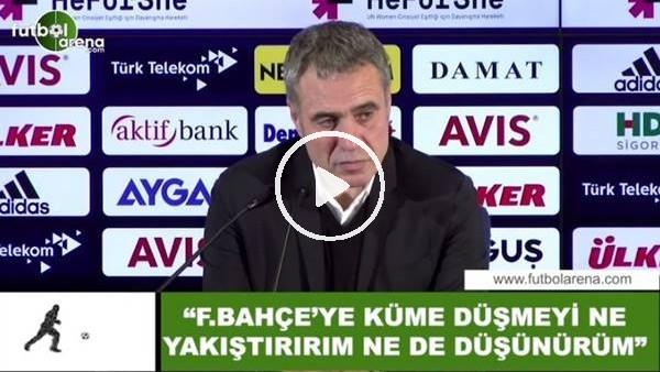 """'Ersun Yanal: """"Fenerbahçe'ye küme düşmeyi ne yakıştırırım ne de düişünürüm"""""""