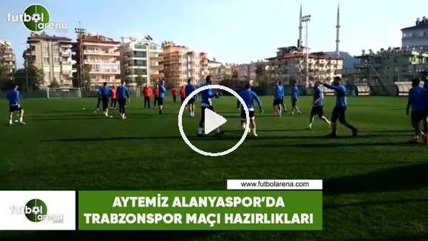 'Aytemiz Alanyaspor'da Trabzonspor maçı hazırlıkları