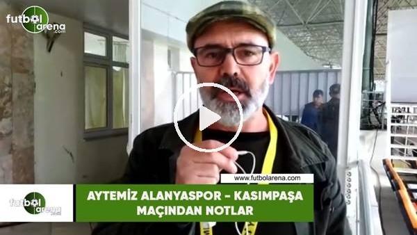 'Aytemiz Alanyaspor - Kasımpaşa maçından notlar