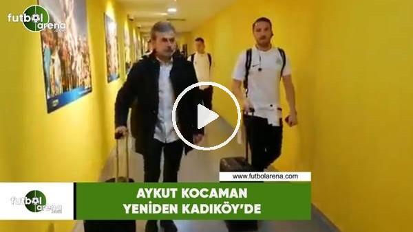 'Aykut Kocaman yeniden Kadıköy'de