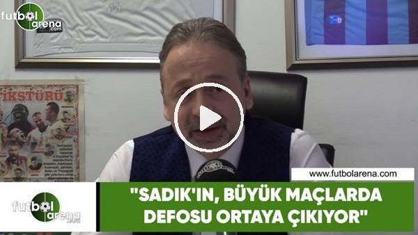"""'Zeki Uzundurukan: """"Sadık Çiftpınar'ın büyük maçlarda defosu ortaya çıkıyor"""""""