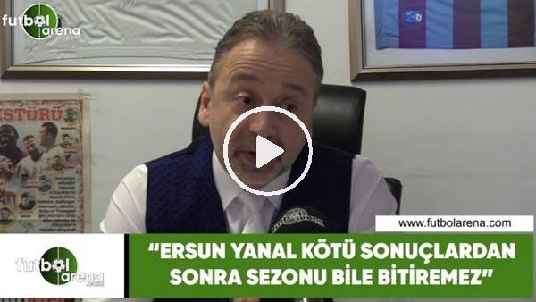 """'Zeki Uzundurukan: """"Ersun Yanal kötü sonuçlardan sonra sezonu bile bitiremez"""""""