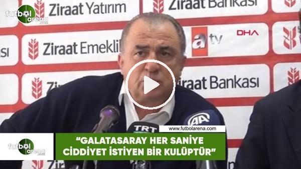 """'Fatih Terim: """"Galatasaray her saniye ciddiyet isteyen bir kulüptür"""""""