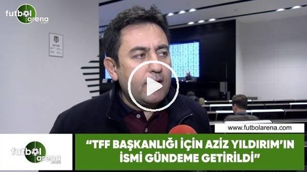 """'Fatih Doğan: """"TFF Başkanlığı için Aziz Yıldırım'ın ismi gündeme getirildi"""""""