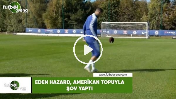 'Eden Hazard, Amerikan topuyla şov yaptı