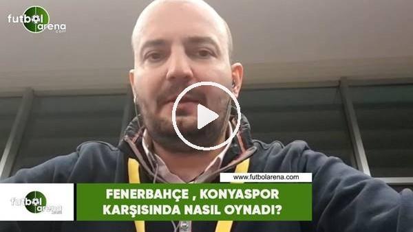 'Fenerbahçe, Konyaspor karşısında nasıl oynadı?