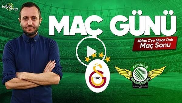 Galatasaray - Akhisarspor maçı sonrası değerlendirmeler
