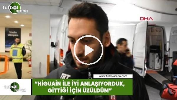 """'Hakan Çalhanoğlu: """"Higuain ile iyi anlaşıyorduk, gittiği için üzüldüm"""""""