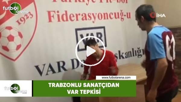 'Trabzonlu sanatçıdan VAR tepkisi