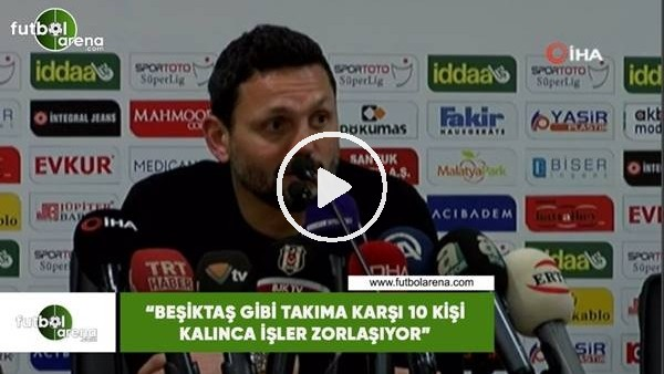 """'Erol Bulut: """"Beşiktaş gibi takıma karşı 10 kişi kalınca işler zorlaşıyor"""""""