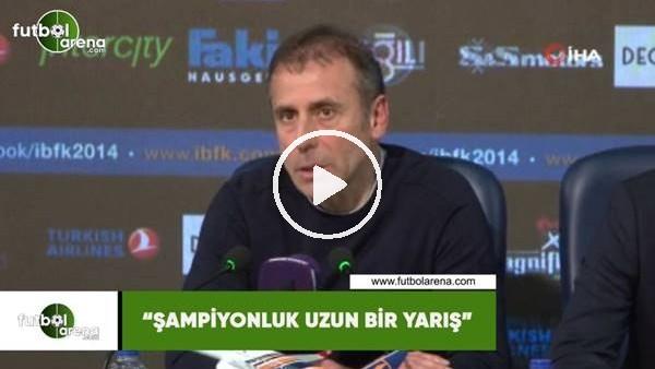 """'Abdullah Avcı: """"Şampiyonluk uzun bir yarış"""""""