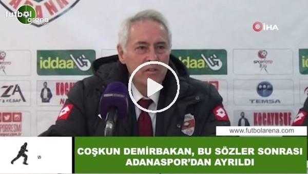 'Coşkun Demirbakan, bu sözler sonrası Adanaspor'dan ayrıldı