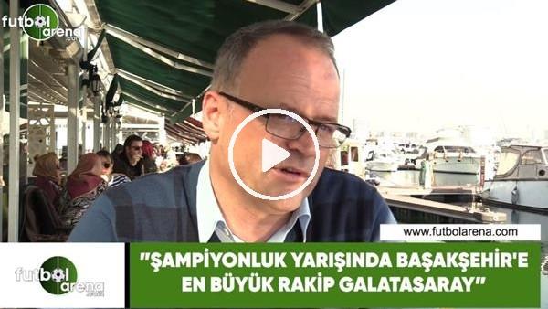 """'İrfan Buz: """"Şampiyonluk yarışında Başakşehir'e en büyük rakip Galatasaray"""""""