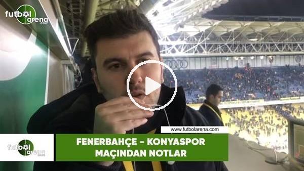 'Fenerbahçe - Konyaspor maçından notlar