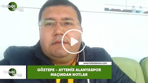 'Göztepe - Aytemiz Alanyaspor maçından notlar